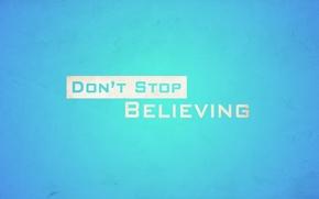 Картинка stop, don't, не переставай верить, believing